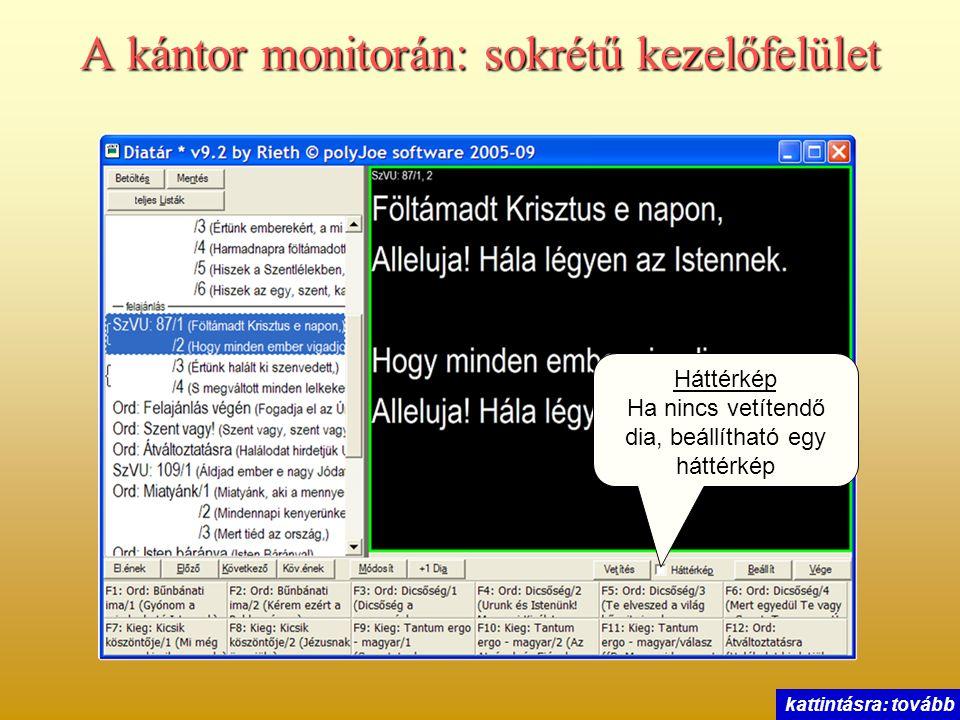 A kántor monitorán: sokrétű kezelőfelület Háttérkép Ha nincs vetítendő dia, beállítható egy háttérkép kattintásra: tovább
