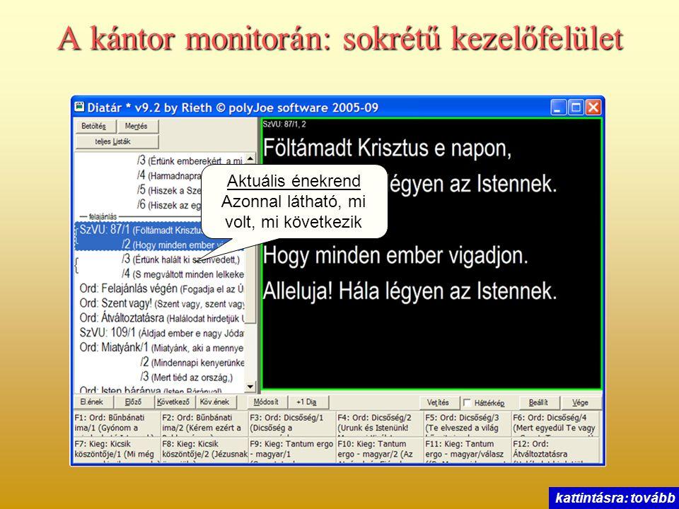 A kántor monitorán: sokrétű kezelőfelület Aktuális énekrend Azonnal látható, mi volt, mi következik kattintásra: tovább