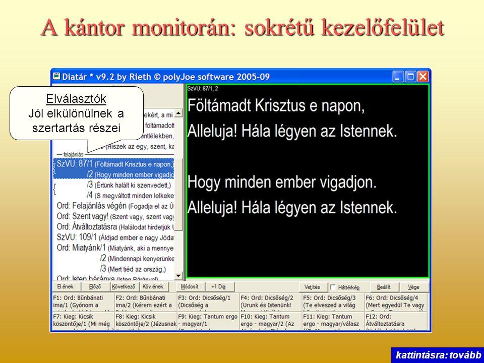 A kántor monitorán: sokrétű kezelőfelület Elválasztók Jól elkülönülnek a szertartás részei kattintásra: tovább