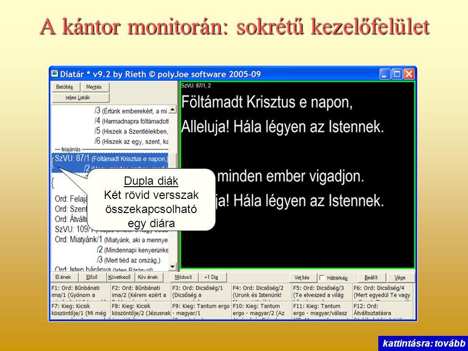 A kántor monitorán: sokrétű kezelőfelület Dupla diák Két rövid versszak összekapcsolható egy diára kattintásra: tovább