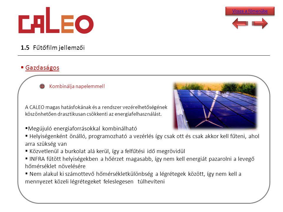 1.5 Fűtőfilm jellemzői  Gazdaságos Kombinálja napelemmel! A CALEO magas hatásfokának és a rendszer vezérelhetőségének köszönhetően drasztikusan csökk