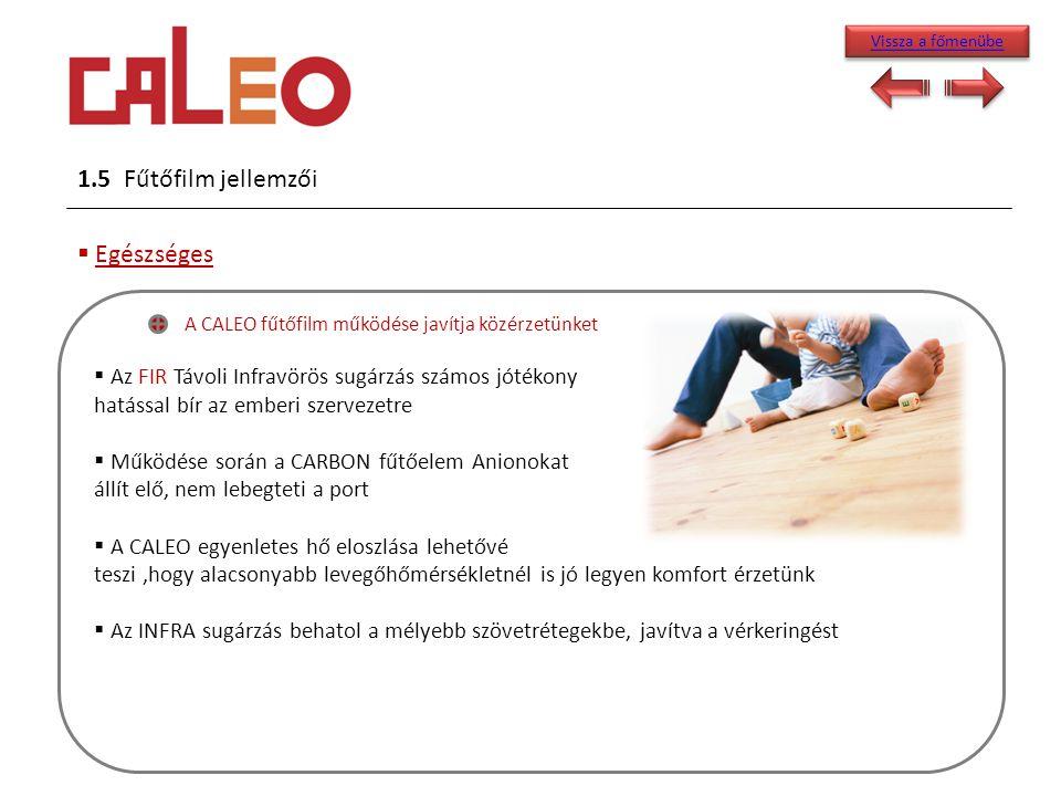 1.5 Fűtőfilm jellemzői  Egészséges A CALEO fűtőfilm működése javítja közérzetünket  Az FIR Távoli Infravörös sugárzás számos jótékony hatással bír a