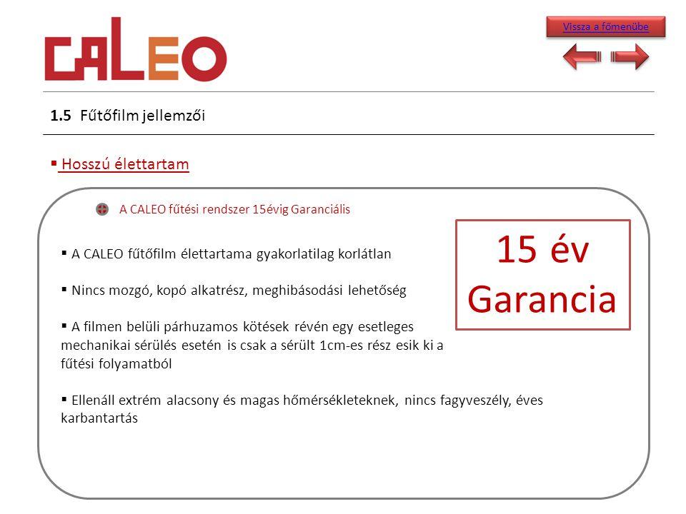 1.5 Fűtőfilm jellemzői  Hosszú élettartam A CALEO fűtési rendszer 15évig Garanciális  A CALEO fűtőfilm élettartama gyakorlatilag korlátlan  Nincs m