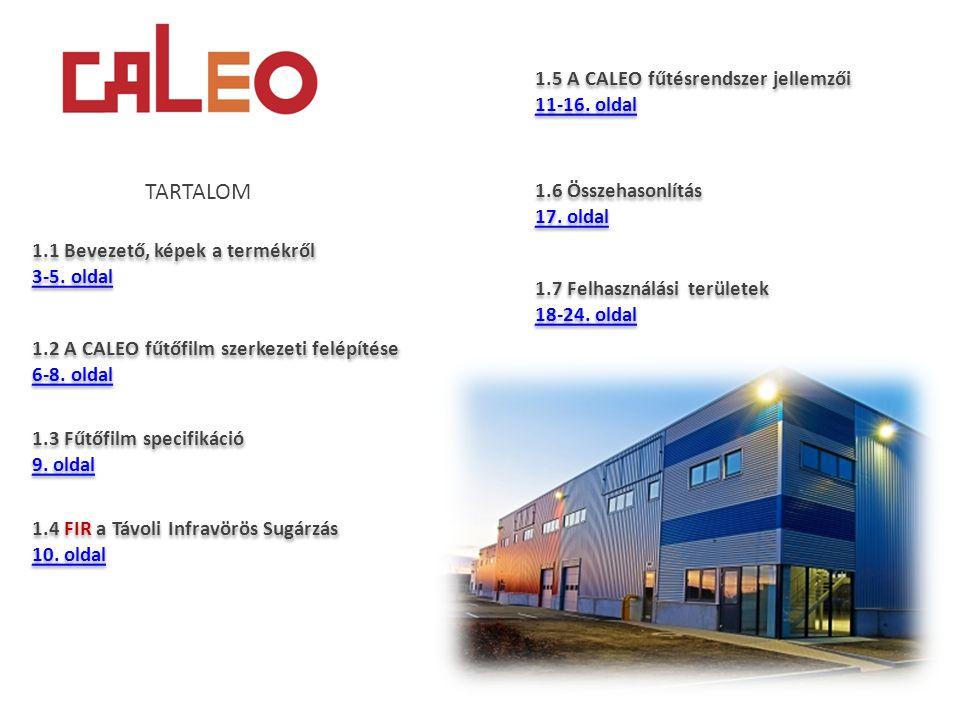 1.2 A CALEO fűtőfilm szerkezeti felépítése 6-8. oldal 1.2 A CALEO fűtőfilm szerkezeti felépítése 6-8. oldal 1.3 Fűtőfilm specifikáció 9. oldal 1.3 Fűt