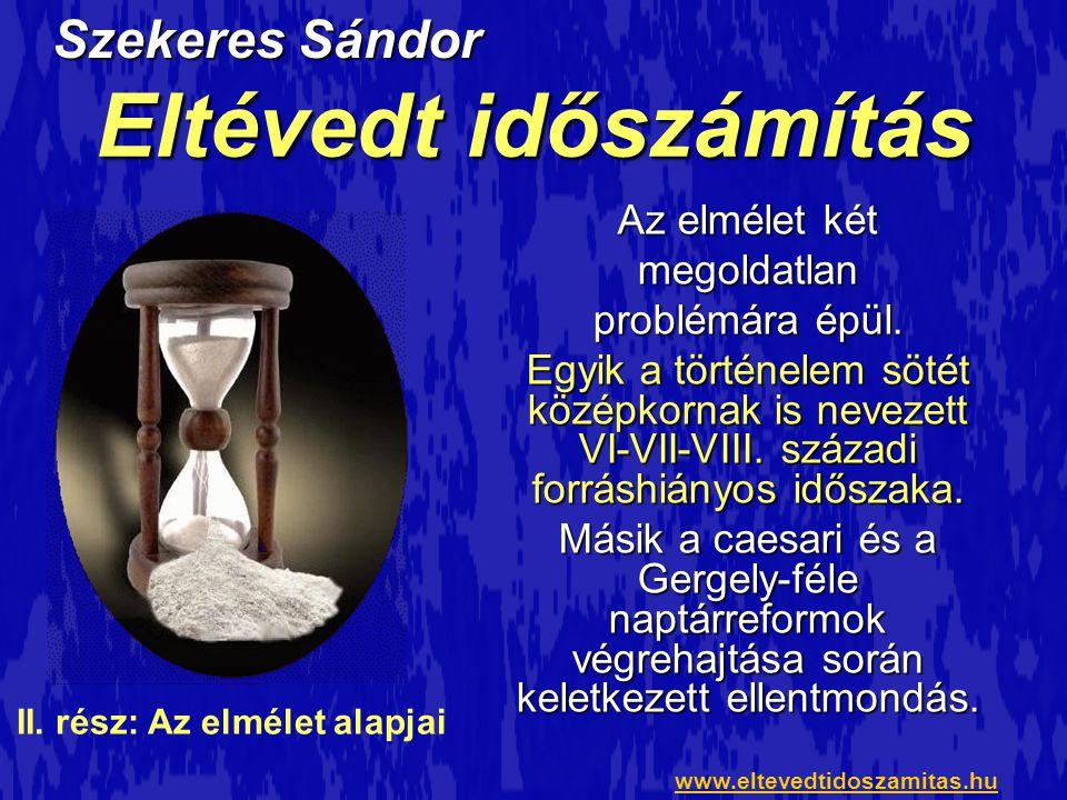 A sötét középkor problémája Szekeres Sándor: Eltévedt időszámítás II.