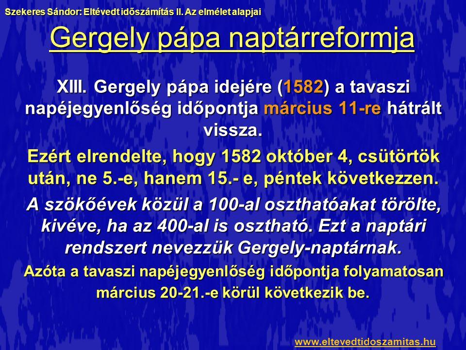 Gergely pápa naptárreformja XIII. Gergely pápa idejére (1582) a tavaszi napéjegyenlőség időpontja március 11-re hátrált vissza. Ezért elrendelte, hogy