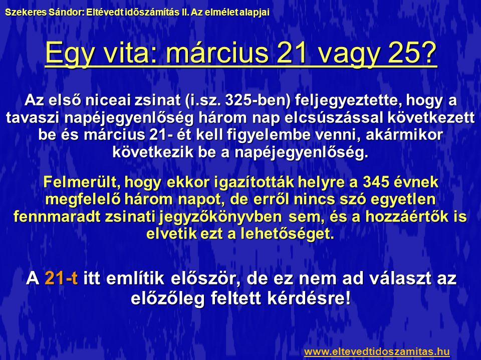Egy vita: március 21 vagy 25? Az első niceai zsinat (i.sz. 325-ben) feljegyeztette, hogy a tavaszi napéjegyenlőség három nap elcsúszással következett