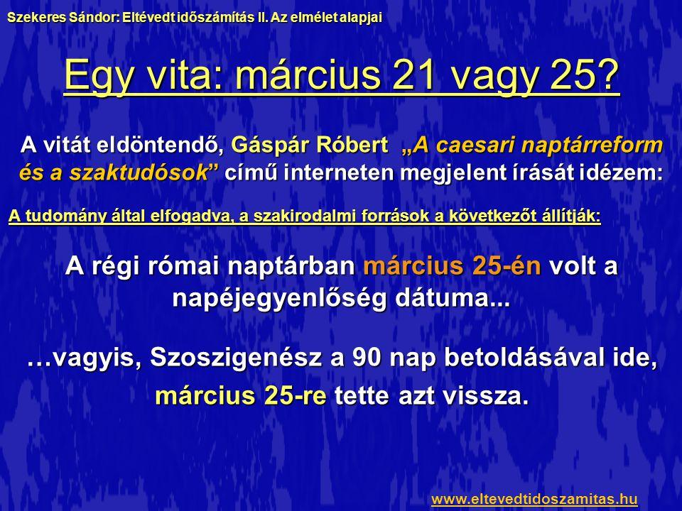 """Egy vita: március 21 vagy 25? A vitát eldöntendő, Gáspár Róbert """"A caesari naptárreform és a szaktudósok"""" című interneten megjelent írását idézem: A t"""
