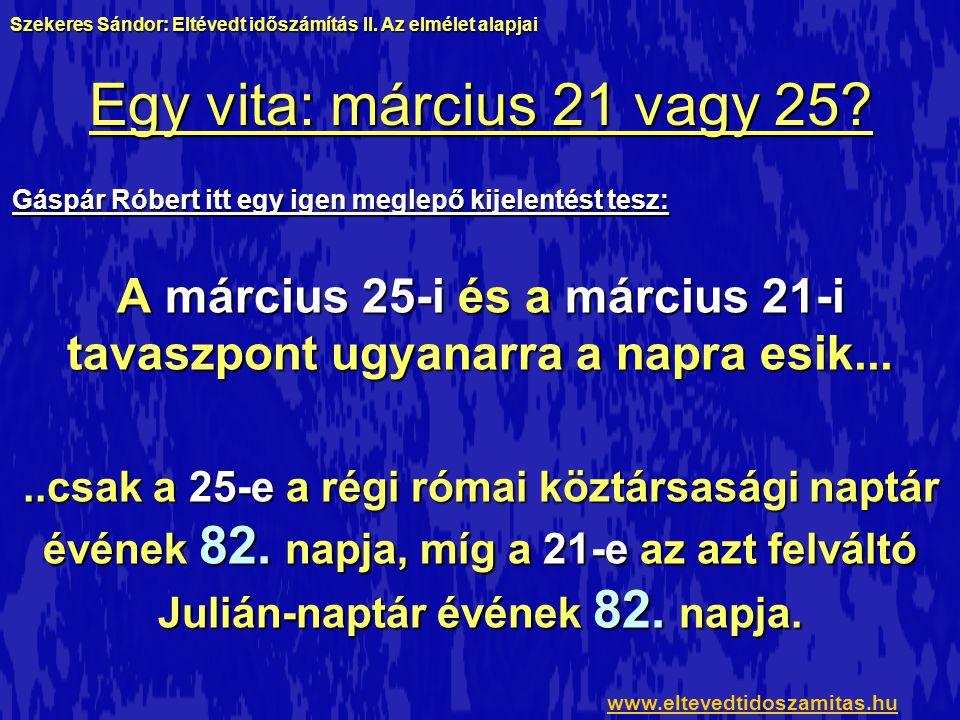 Egy vita: március 21 vagy 25? Gáspár Róbert itt egy igen meglepő kijelentést tesz: A március 25-i és a március 21-i tavaszpont ugyanarra a napra esik.