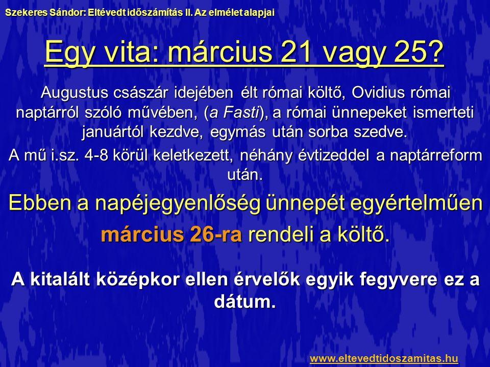 Egy vita: március 21 vagy 25? Augustus császár idejében élt római költő, Ovidius római naptárról szóló művében, (a Fasti), a római ünnepeket ismerteti