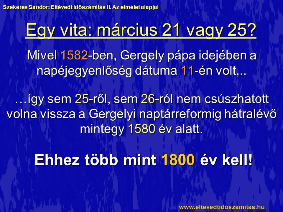 Egy vita: március 21 vagy 25? Mivel 1582-ben, Gergely pápa idejében a napéjegyenlőség dátuma 11-én volt,.. …így sem 25-ről, sem 26-ról nem csúszhatott