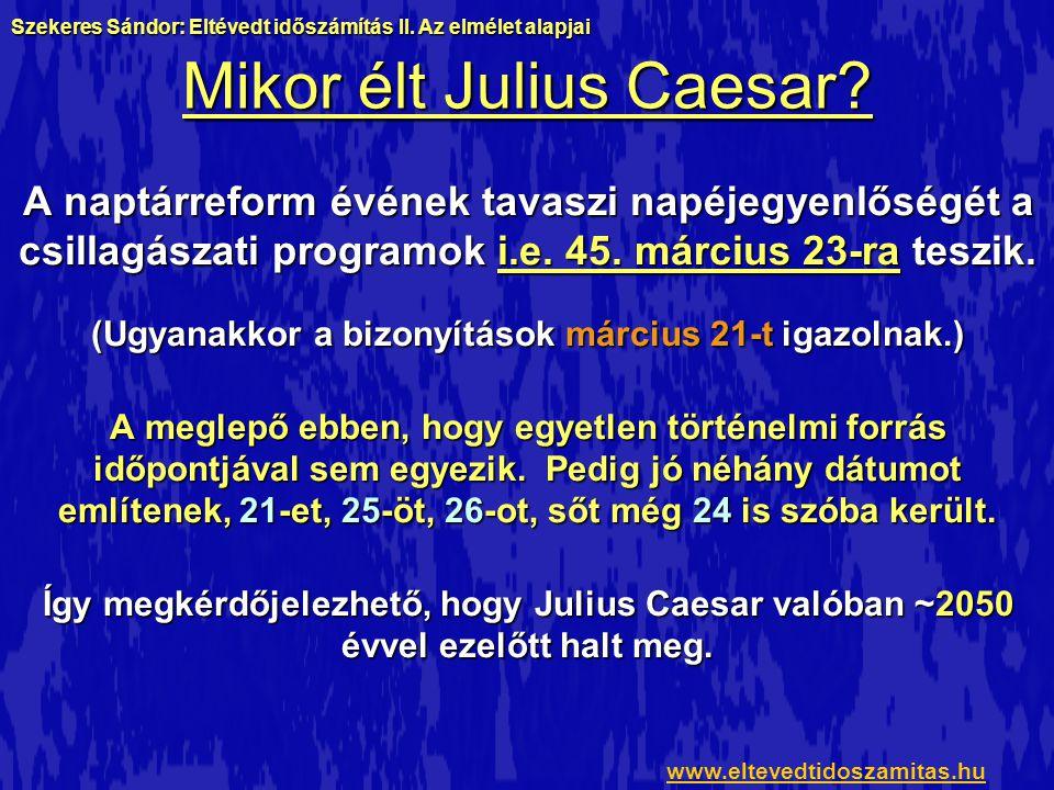 Mikor élt Julius Caesar? A naptárreform évének tavaszi napéjegyenlőségét a csillagászati programok i.e. 45. március 23-ra teszik. (Ugyanakkor a bizony
