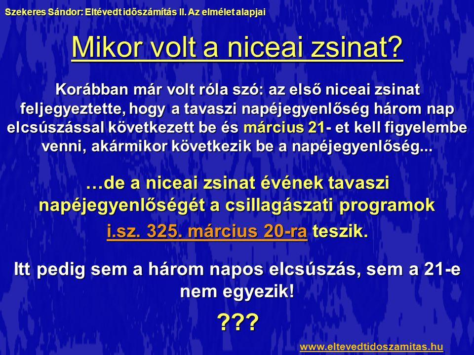 Mikor volt a niceai zsinat? Korábban már volt róla szó: az első niceai zsinat feljegyeztette, hogy a tavaszi napéjegyenlőség három nap elcsúszással kö