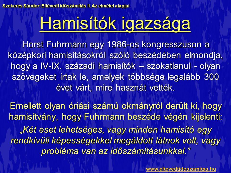 Hamisítók igazsága Horst Fuhrmann egy 1986-os kongresszuson a középkori hamisításokról szóló beszédében elmondja, hogy a IV-IX. századi hamisítók – sz
