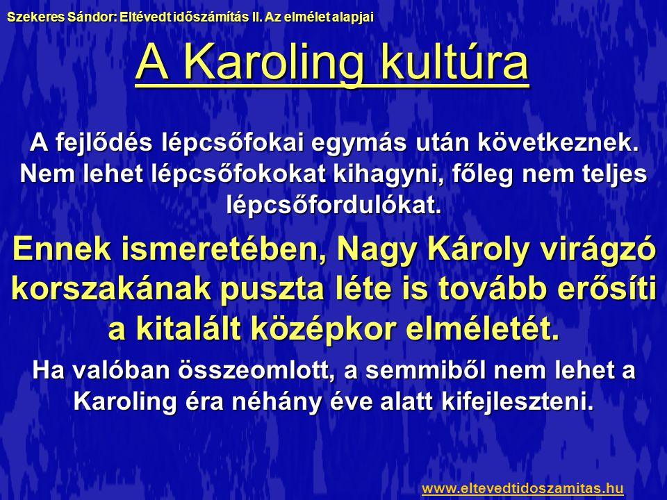 A Karoling kultúra A fejlődés lépcsőfokai egymás után következnek. Nem lehet lépcsőfokokat kihagyni, főleg nem teljes lépcsőfordulókat. Ennek ismereté