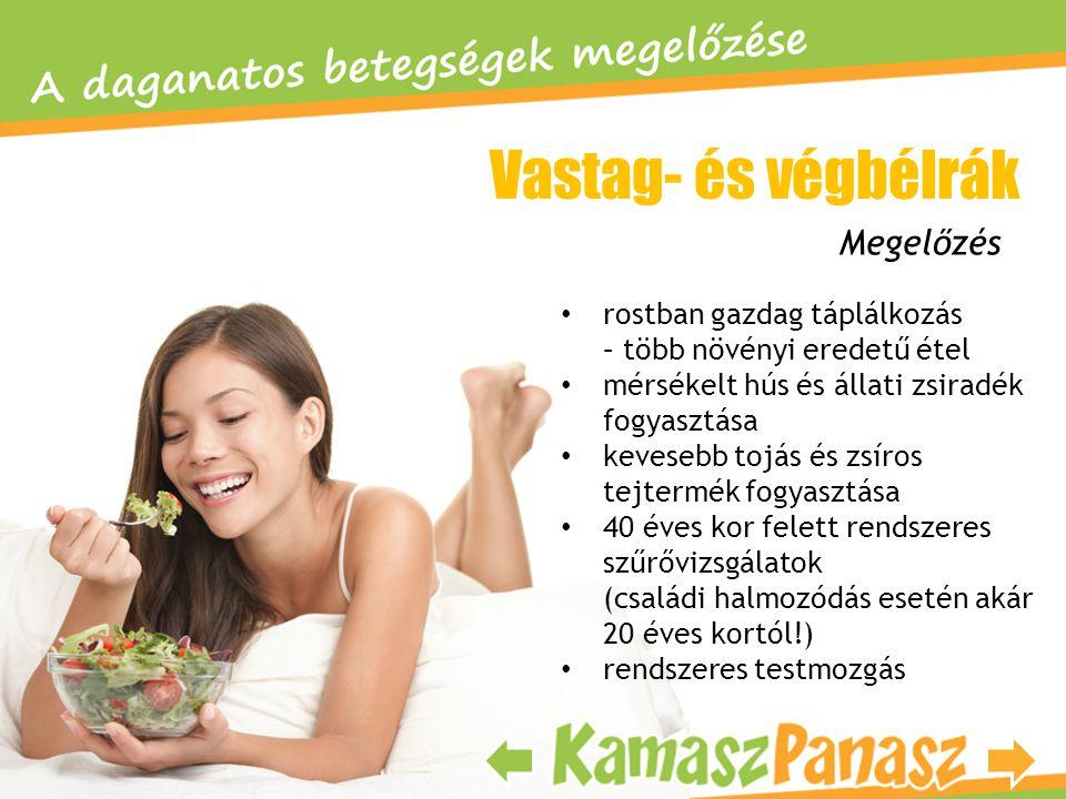 Vastag- és végbélrák • rostban gazdag táplálkozás – több növényi eredetű étel • mérsékelt hús és állati zsiradék fogyasztása • kevesebb tojás és zsíro