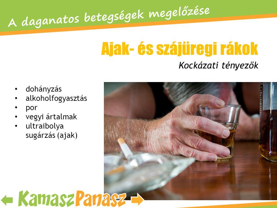• dohányzás • alkoholfogyasztás • por • vegyi ártalmak • ultraibolya sugárzás (ajak) Kockázati tényezők Ajak- és szájüregi rákok