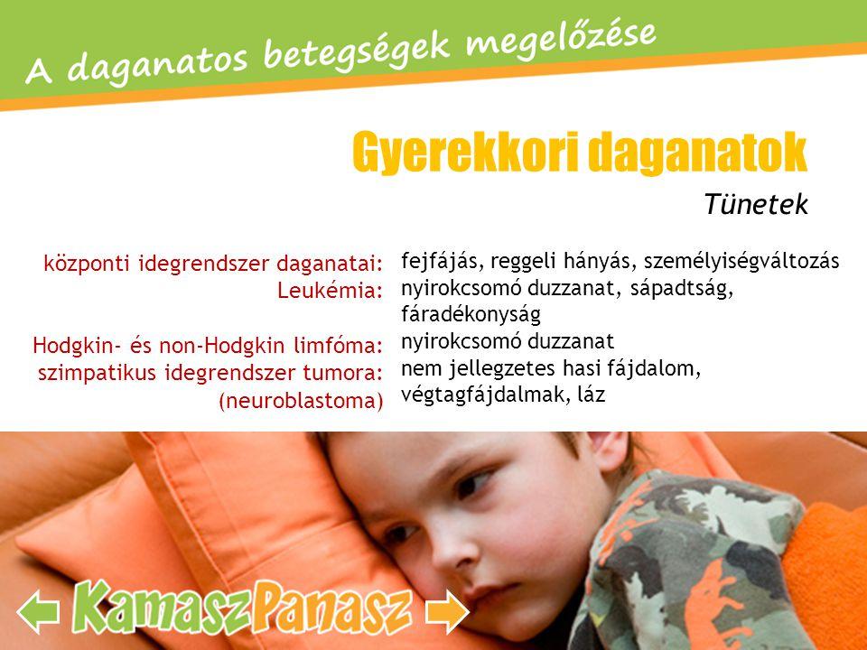 központi idegrendszer daganatai: Leukémia: Hodgkin- és non-Hodgkin limfóma: szimpatikus idegrendszer tumora: (neuroblastoma) Tünetek Gyerekkori dagana