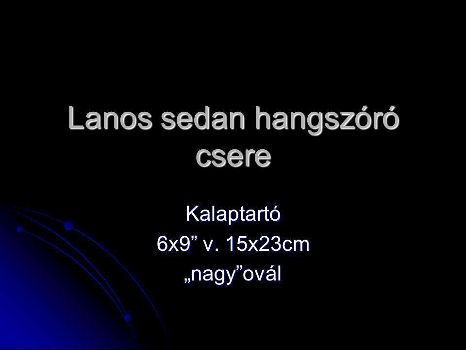 """Lanos sedan hangszóró csere Kalaptartó 6x9 v. 15x23cm """"nagy ovál"""