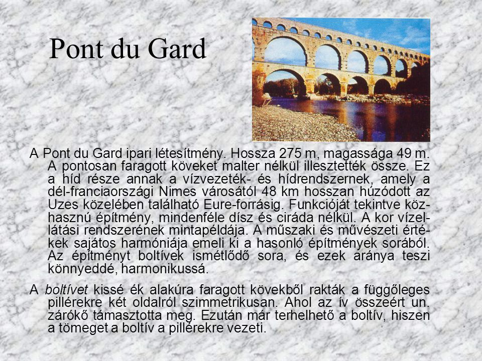 Vízvezetékek Pl.: Pont du Gard Vízvezeték és híd Jellemzői: ritmus, könnyedség. Róma a vízvezetéket hordozó hidak építésével jelentős mértékben hozzáj
