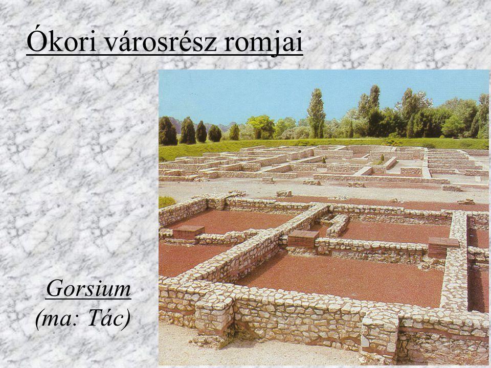 Pannónia ókori emlékei Aquincum (Óbuda) Savaria (Szombathely) Gorsium (Tác)