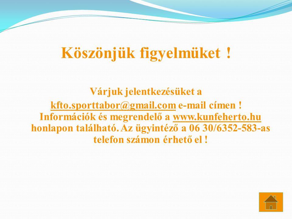 Köszönjük figyelmüket ! Várjuk jelentkezésüket a kfto.sporttabor@gmail.com e-mail címen ! Információk és megrendelő a www.kunfeherto.hu honlapon talál