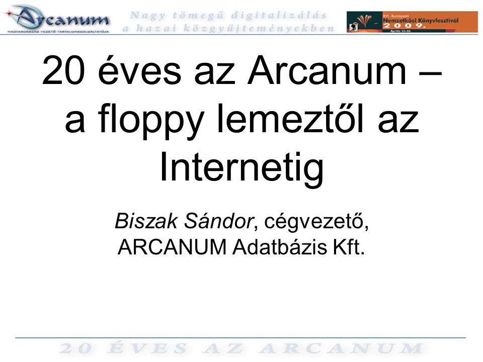 20 éves az Arcanum – a floppy lemeztől az Internetig Biszak Sándor, cégvezető, ARCANUM Adatbázis Kft.