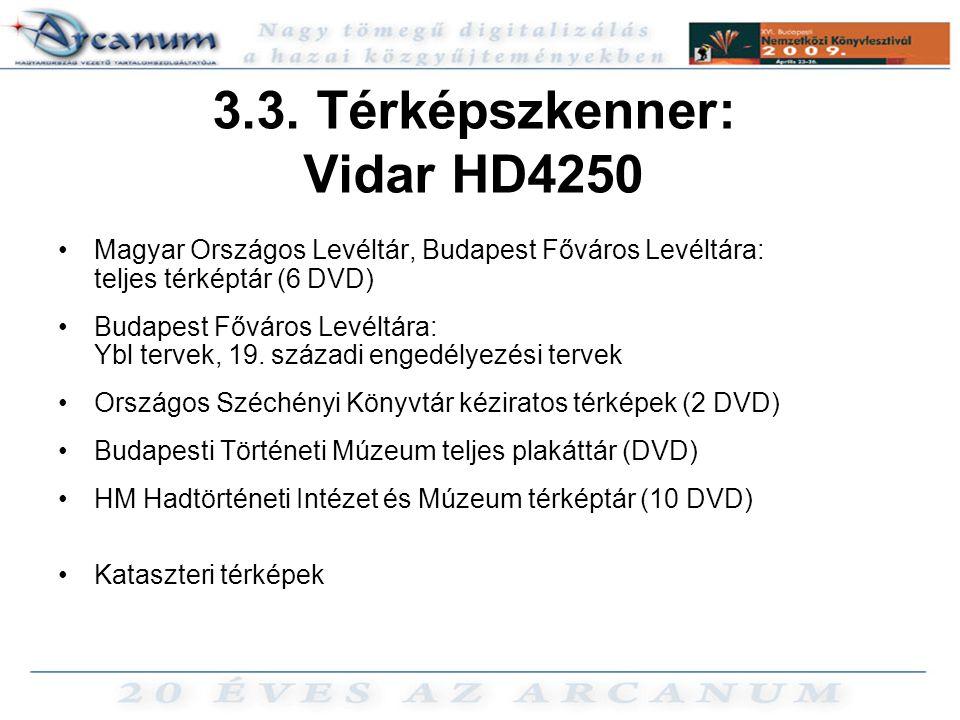3.3. Térképszkenner: Vidar HD4250 •Magyar Országos Levéltár, Budapest Főváros Levéltára: teljes térképtár (6 DVD) •Budapest Főváros Levéltára: Ybl ter