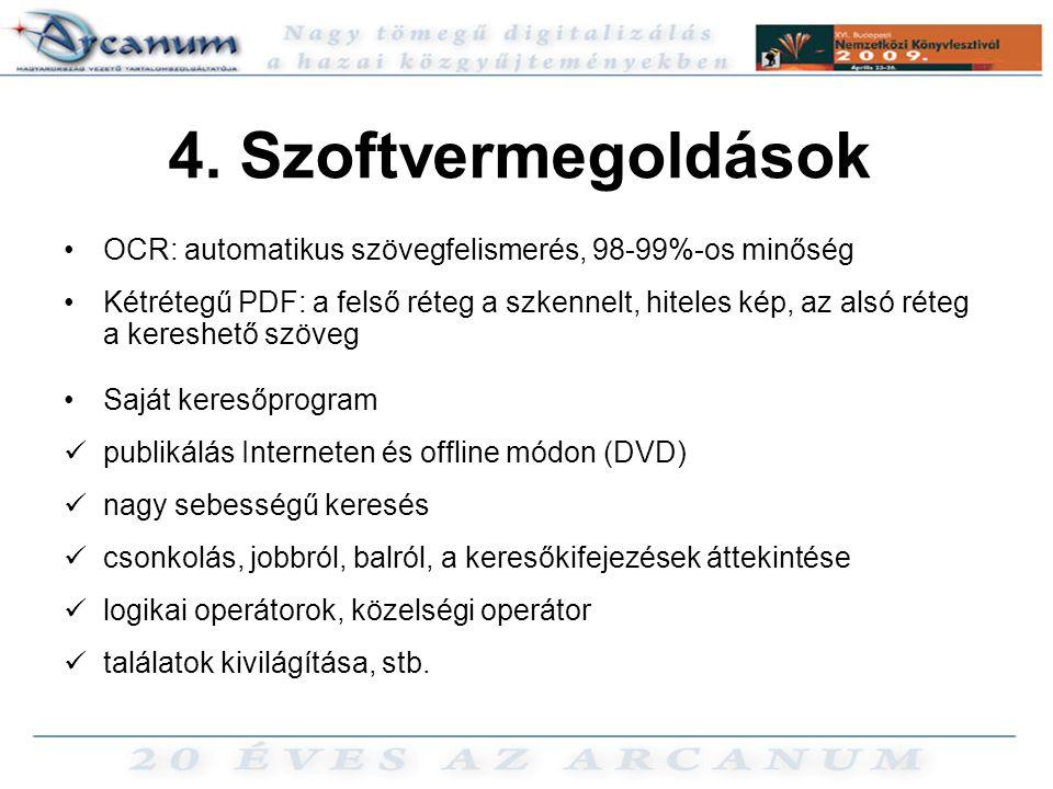 4. Szoftvermegoldások •OCR: automatikus szövegfelismerés, 98-99%-os minőség •Kétrétegű PDF: a felső réteg a szkennelt, hiteles kép, az alsó réteg a ke