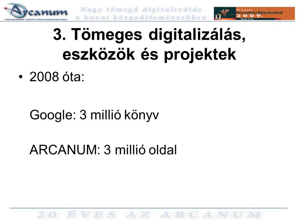 3. Tömeges digitalizálás, eszközök és projektek •2008 óta: Google: 3 millió könyv ARCANUM: 3 millió oldal