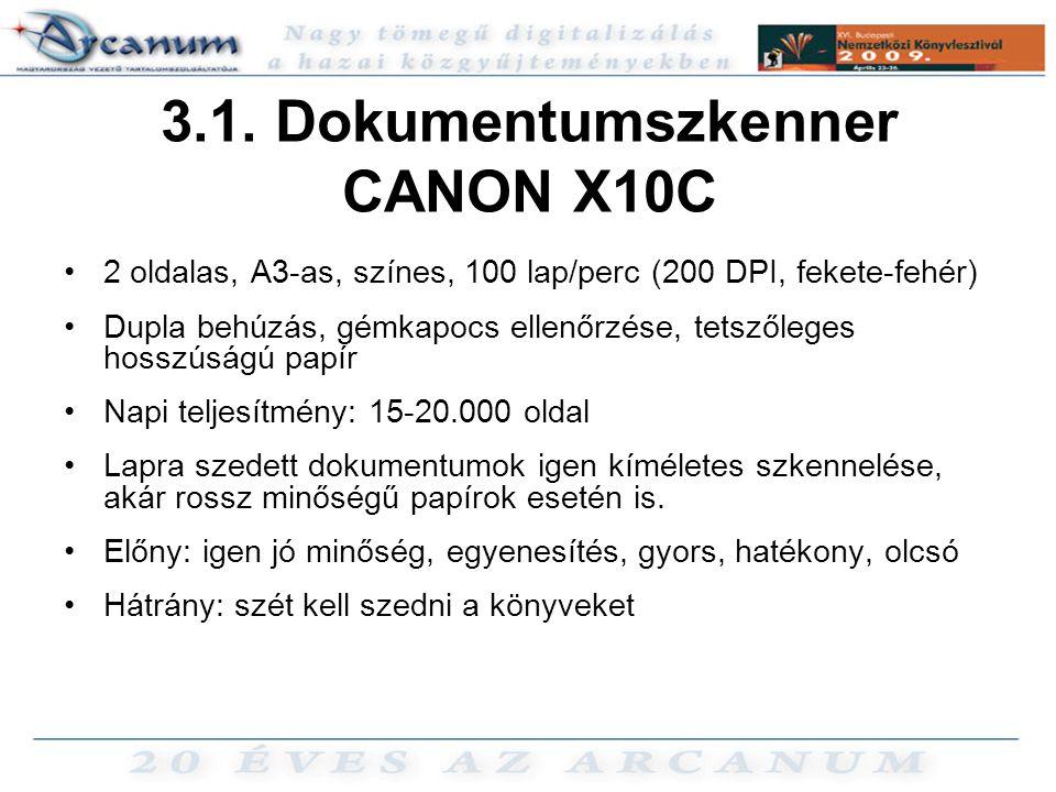 3.1. Dokumentumszkenner CANON X10C •2 oldalas, A3-as, színes, 100 lap/perc (200 DPI, fekete-fehér) •Dupla behúzás, gémkapocs ellenőrzése, tetszőleges