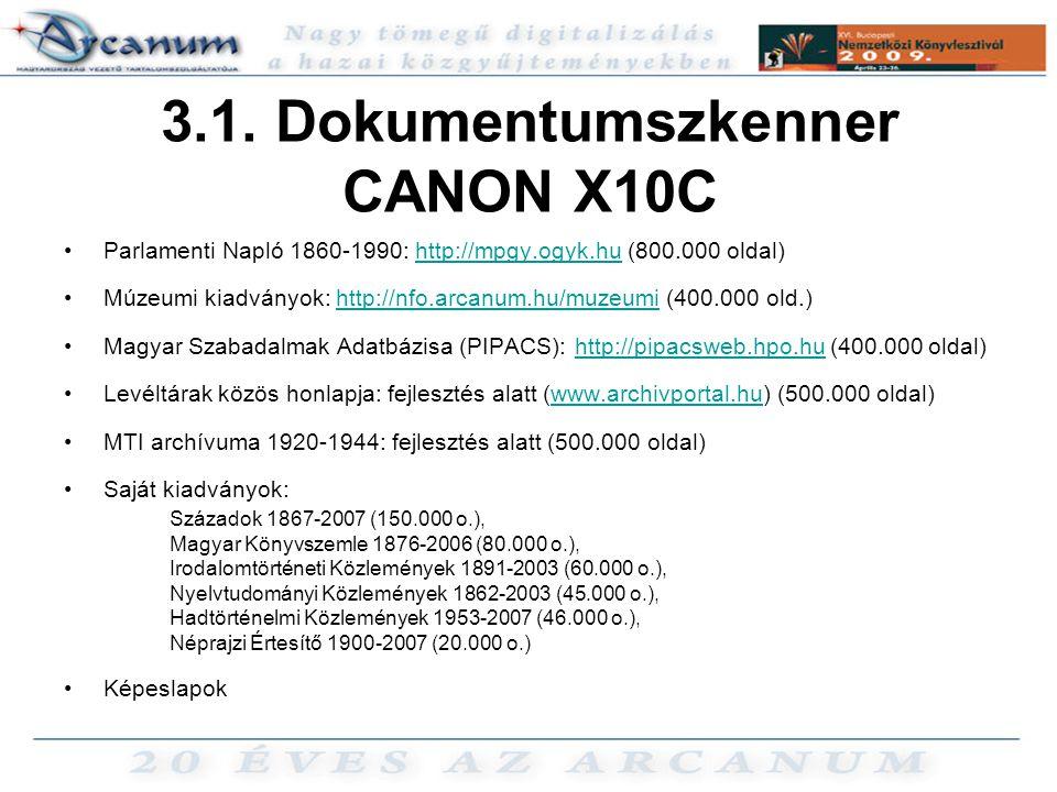 3.1. Dokumentumszkenner CANON X10C •Parlamenti Napló 1860-1990: http://mpgy.ogyk.hu (800.000 oldal)http://mpgy.ogyk.hu •Múzeumi kiadványok: http://nfo