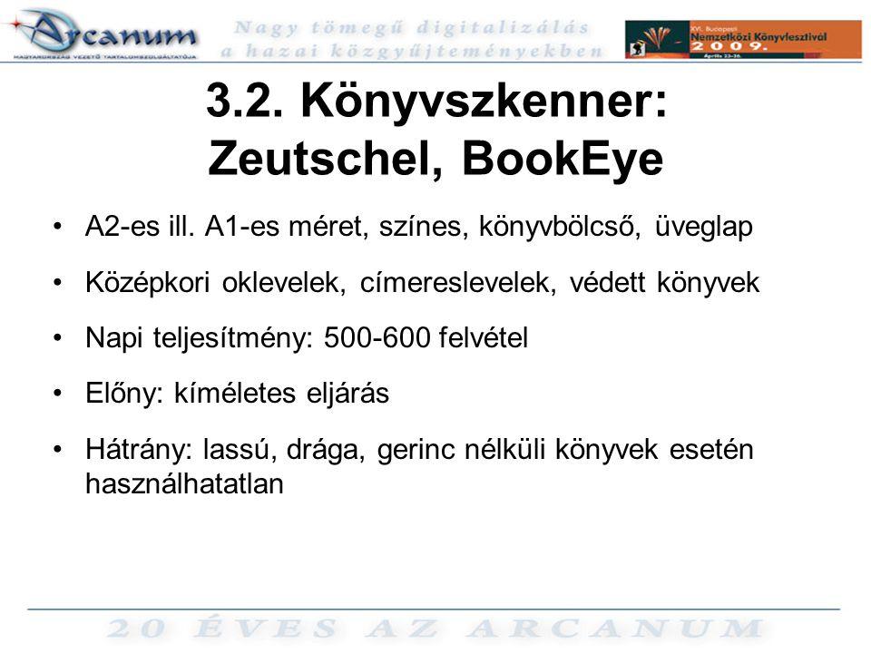 3.2. Könyvszkenner: Zeutschel, BookEye •A2-es ill. A1-es méret, színes, könyvbölcső, üveglap •Középkori oklevelek, címereslevelek, védett könyvek •Nap
