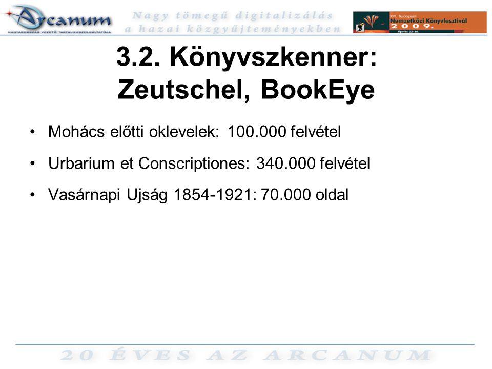 3.2. Könyvszkenner: Zeutschel, BookEye •Mohács előtti oklevelek: 100.000 felvétel •Urbarium et Conscriptiones: 340.000 felvétel •Vasárnapi Ujság 1854-