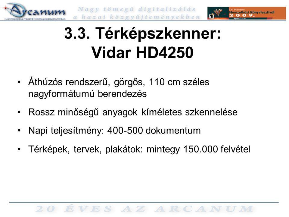 3.3. Térképszkenner: Vidar HD4250 •Áthúzós rendszerű, görgős, 110 cm széles nagyformátumú berendezés •Rossz minőségű anyagok kíméletes szkennelése •Na