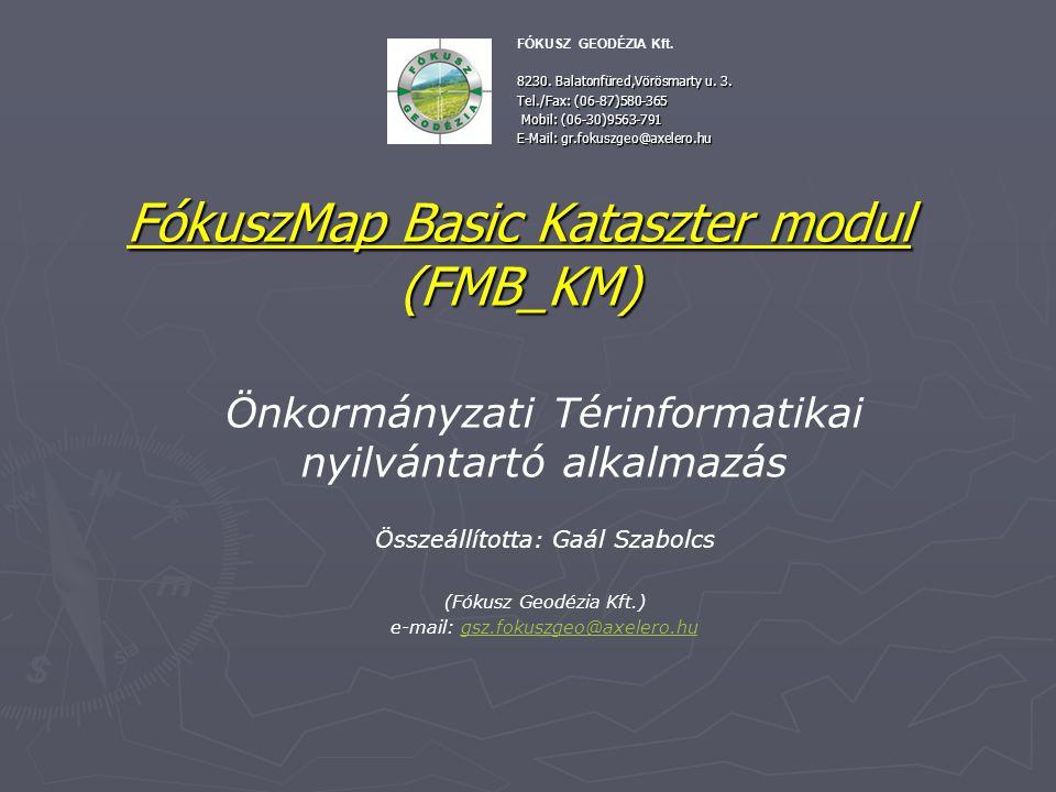FókuszMap Basic Kataszter modul (FMB_KM) Önkormányzati Térinformatikai nyilvántartó alkalmazás Összeállította: Gaál Szabolcs (Fókusz Geodézia Kft.) e-mail: gsz.fokuszgeo@axelero.hugsz.fokuszgeo@axelero.hu FÓKUSZ GEODÉZIA Kft.