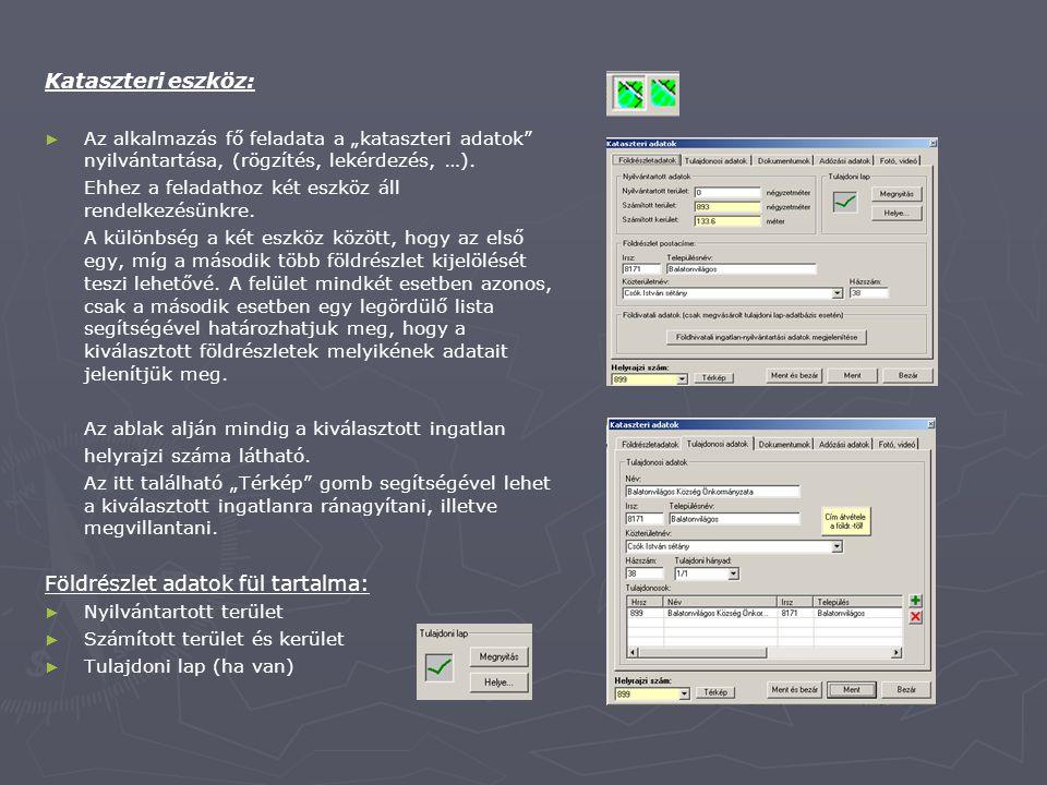 """Kataszteri eszköz: ► ► Az alkalmazás fő feladata a """"kataszteri adatok nyilvántartása, (rögzítés, lekérdezés, …)."""