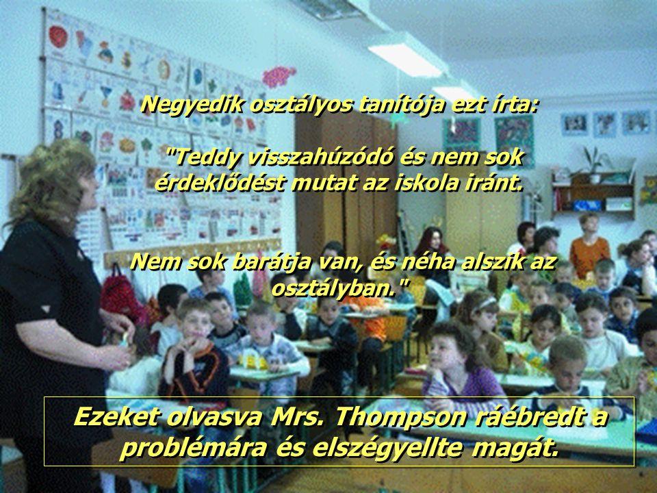 Negyedik osztályos tanítója ezt írta: Teddy visszahúzódó és nem sok érdeklődést mutat az iskola iránt.