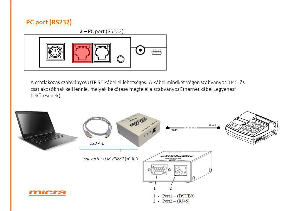 PC port (RS232) 2 – PC port (RS232) converter USB-RS232 (kód: A34) USB A-B A csatlakozás szabványos UTP 5E kábellel lehetséges. A kábel mindkét végén