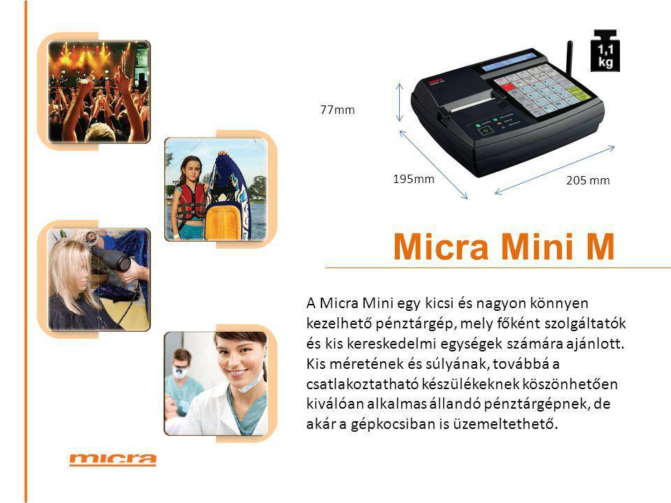 Micra Mini M 205 mm 195mm 77mm A Micra Mini egy kicsi és nagyon könnyen kezelhető pénztárgép, mely főként szolgáltatók és kis kereskedelmi egységek sz