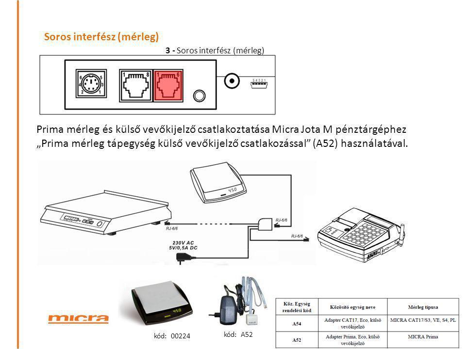 """Soros interfész (mérleg) Prima mérleg és külső vevőkijelző csatlakoztatása Micra Jota M pénztárgéphez """"Prima mérleg tápegység külső vevőkijelző csatla"""
