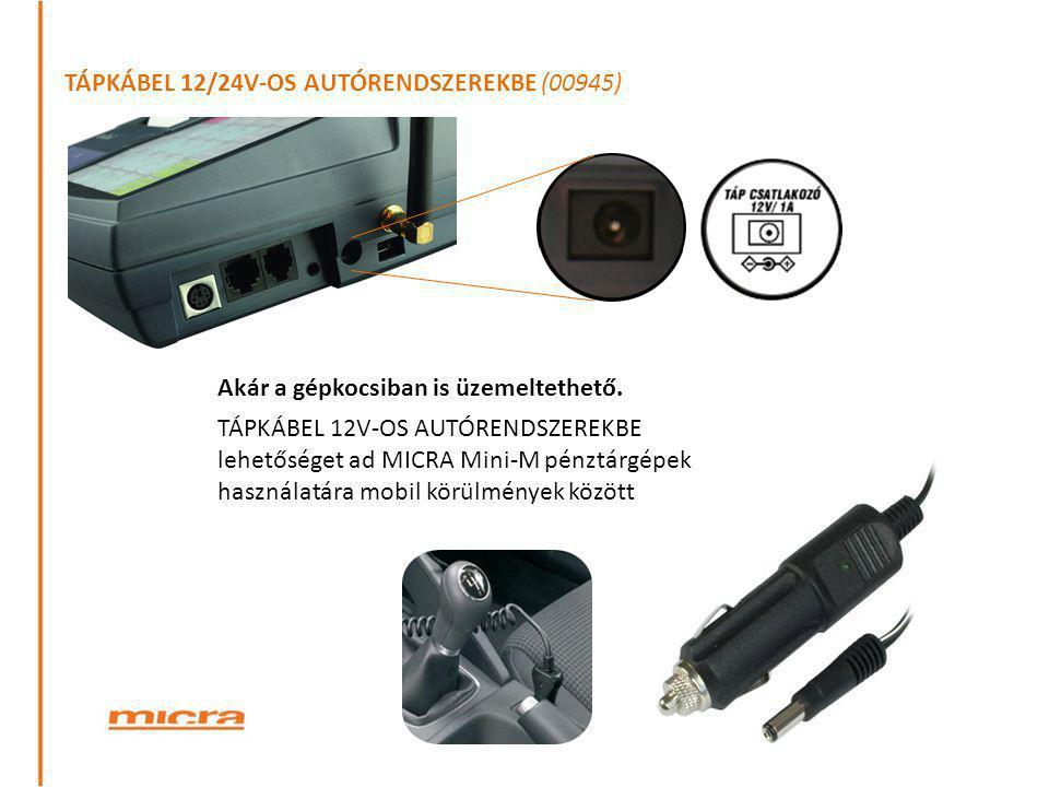 TÁPKÁBEL 12/24V-OS AUTÓRENDSZEREKBE (00945) TÁPKÁBEL 12V-OS AUTÓRENDSZEREKBE lehetőséget ad MICRA Mini-M pénztárgépek használatára mobil körülmények k