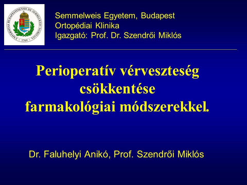 Semmelweis Egyetem, Budapest Ortopédiai Klinika Igazgató: Prof. Dr. Szendrői Miklós Perioperatív vérveszteség csökkentése farmakológiai módszerekkel.