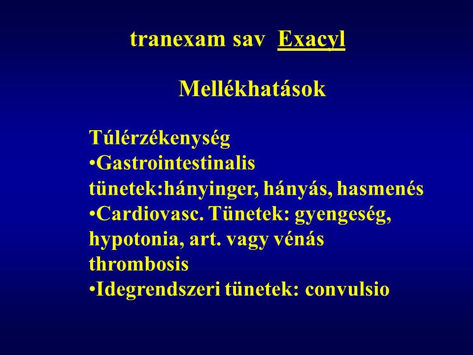 tranexam sav Exacyl Mellékhatások Túlérzékenység •Gastrointestinalis tünetek:hányinger, hányás, hasmenés •Cardiovasc. Tünetek: gyengeség, hypotonia, a