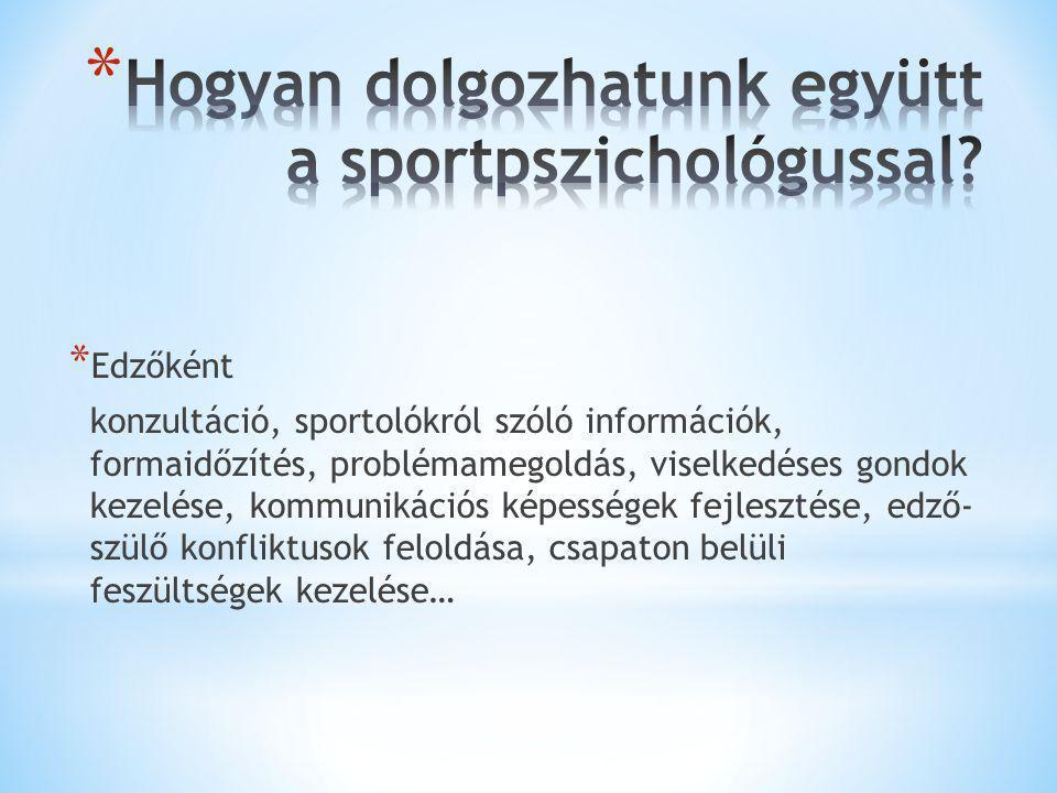 * Edzőként konzultáció, sportolókról szóló információk, formaidőzítés, problémamegoldás, viselkedéses gondok kezelése, kommunikációs képességek fejles