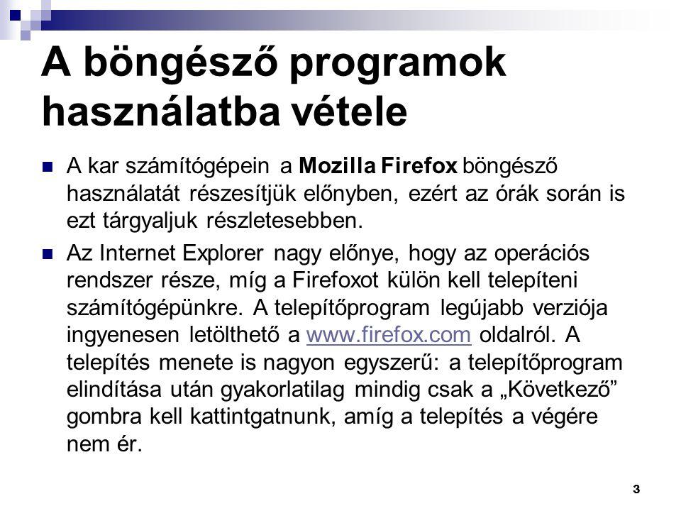 A böngésző programok használatba vétele  A kar számítógépein a Mozilla Firefox böngésző használatát részesítjük előnyben, ezért az órák során is ezt tárgyaljuk részletesebben.