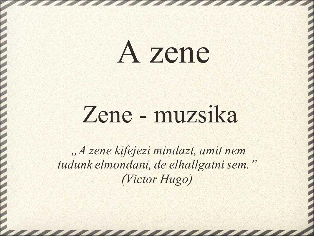 "A zene Zene - muzsika ""A zene kifejezi mindazt, amit nem tudunk elmondani, de elhallgatni sem."" (Victor Hugo)"