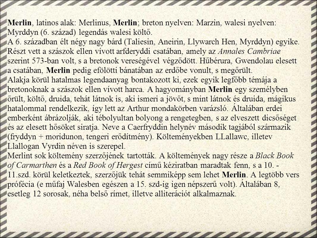 Merlin, latinos alak: Merlinus, Merlin; breton nyelven: Marzin, walesi nyelven: Myrddyn (6. század) legendás walesi költő. A 6. században élt négy nag