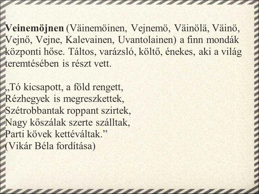 Veinemöjnen (Väinemöinen, Vejnemö, Väinölä, Väinö, Vejnő, Vejne, Kalevainen, Uvantolainen) a finn mondák központi hőse. Táltos, varázsló, költő, éneke