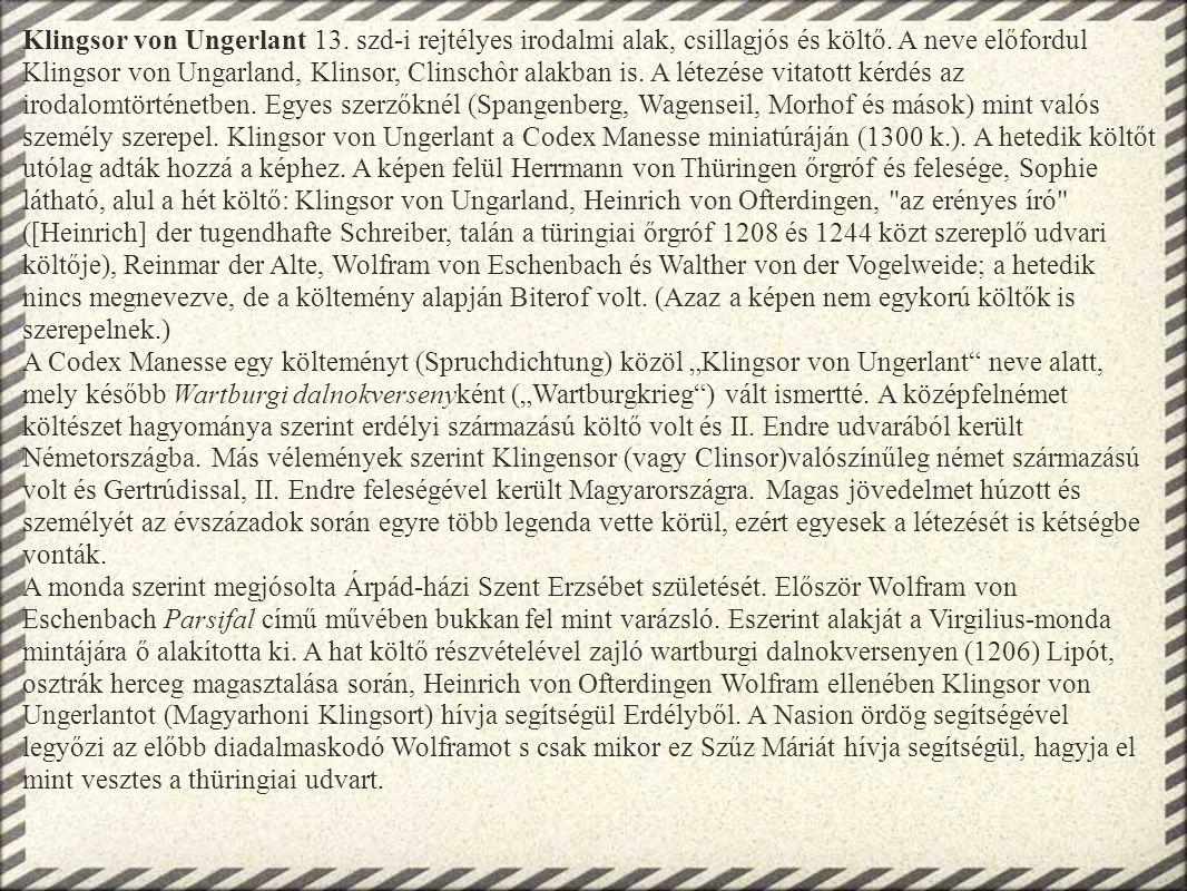 Klingsor von Ungerlant 13. szd-i rejtélyes irodalmi alak, csillagjós és költő. A neve előfordul Klingsor von Ungarland, Klinsor, Clinschôr alakban is.